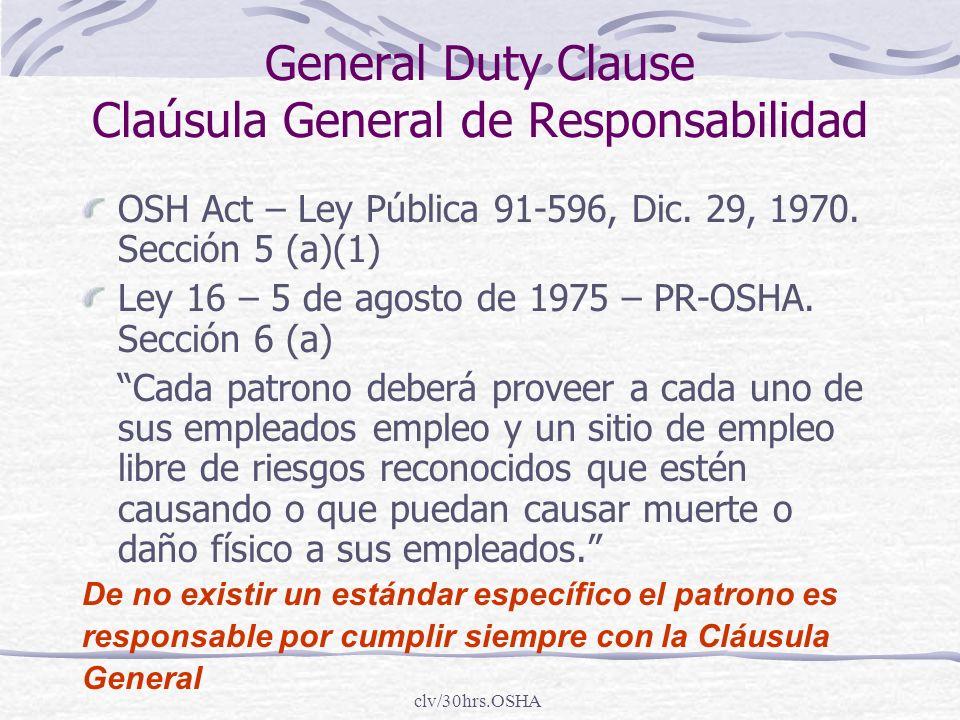 clv/30hrs.OSHA General Duty Clause Claúsula General de Responsabilidad OSH Act – Ley Pública 91-596, Dic. 29, 1970. Sección 5 (a)(1) Ley 16 – 5 de ago