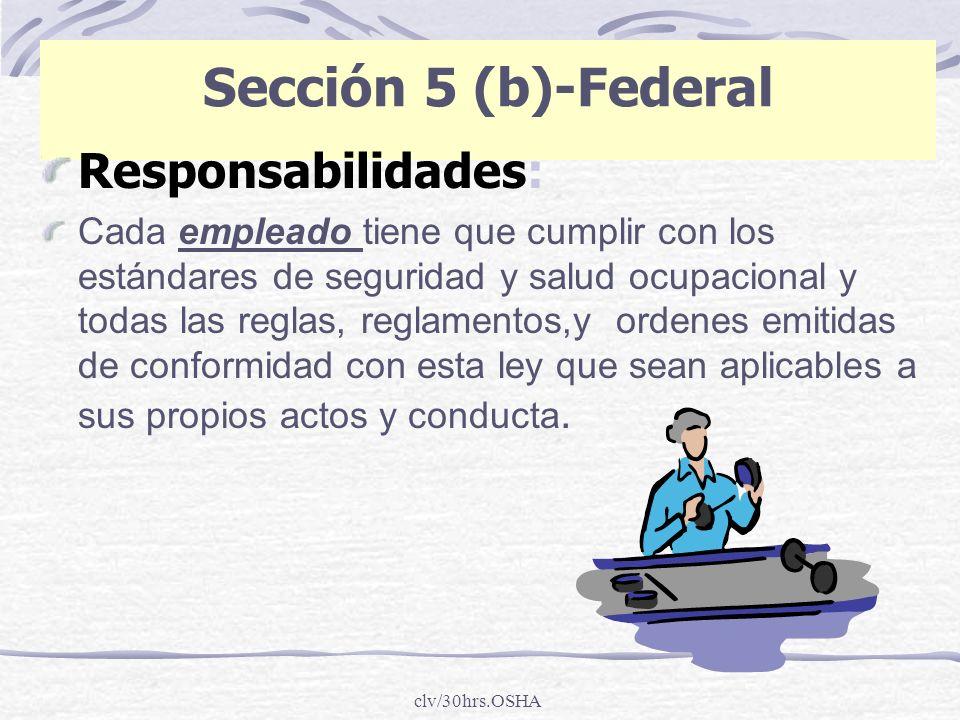 clv/30hrs.OSHA Sección 5 (b)-Federal Responsabilidades: Cada empleado tiene que cumplir con los estándares de seguridad y salud ocupacional y todas la