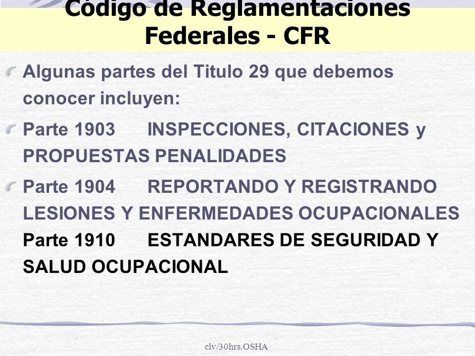 clv/30hrs.OSHA Código de Reglamentaciones Federales - CFR Algunas partes del Titulo 29 que debemos conocer incluyen: Parte 1903INSPECCIONES, CITACIONE