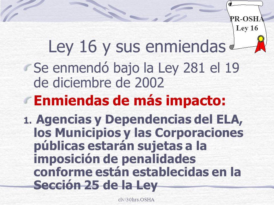 clv/30hrs.OSHA Ley 16 y sus enmiendas Se enmendó bajo la Ley 281 el 19 de diciembre de 2002 Enmiendas de más impacto: 1. Agencias y Dependencias del E