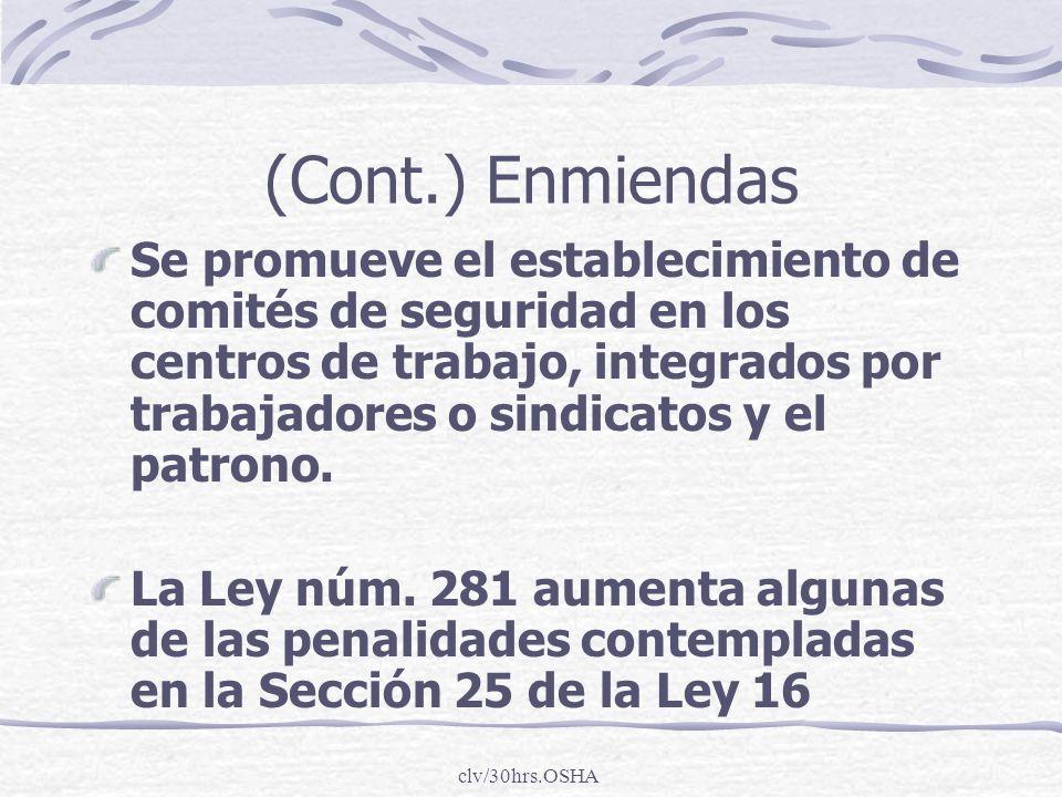 clv/30hrs.OSHA (Cont.) Enmiendas Se promueve el establecimiento de comités de seguridad en los centros de trabajo, integrados por trabajadores o sindi