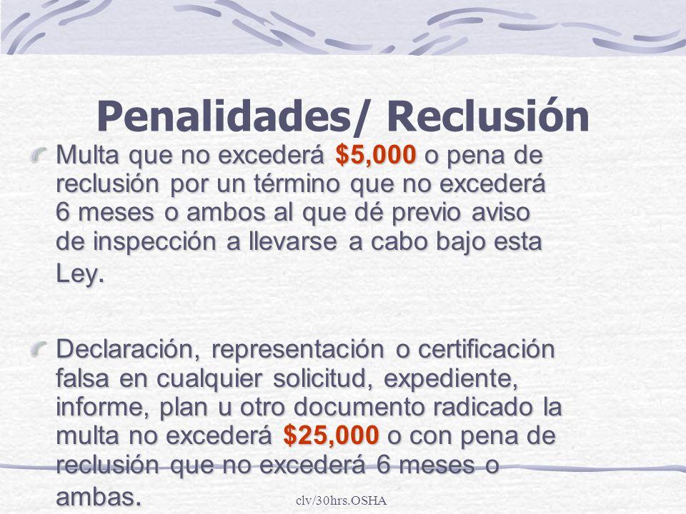 clv/30hrs.OSHA Penalidades/ Reclusión Multa que no excederá $5,000 o pena de reclusión por un término que no excederá 6 meses o ambos al que dé previo