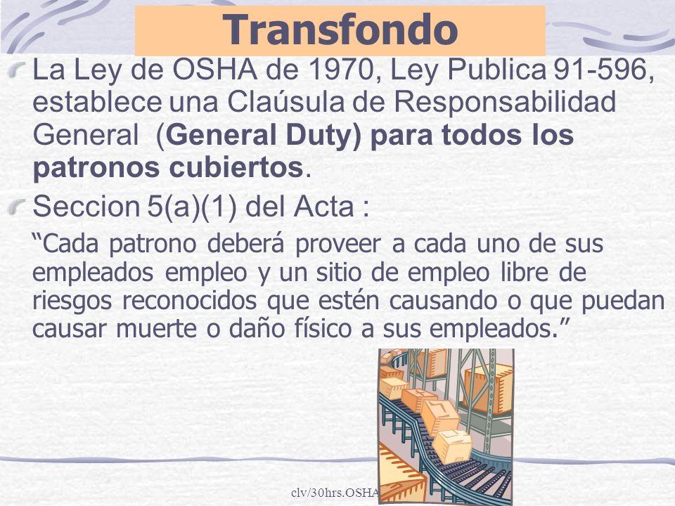 Transfondo La Ley de OSHA de 1970, Ley Publica 91-596, establece una Claúsula de Responsabilidad General (General Duty) para todos los patronos cubier