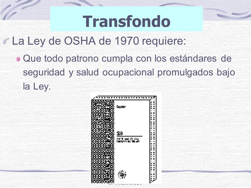 clv/30hrs.OSHA Transfondo La Ley de OSHA de 1970 requiere: Que todo patrono cumpla con los estándares de seguridad y salud ocupacional promulgados baj