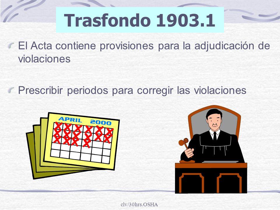 clv/30hrs.OSHA El Acta contiene provisiones para la adjudicación de violaciones Prescribir periodos para corregir las violaciones Trasfondo 1903.1