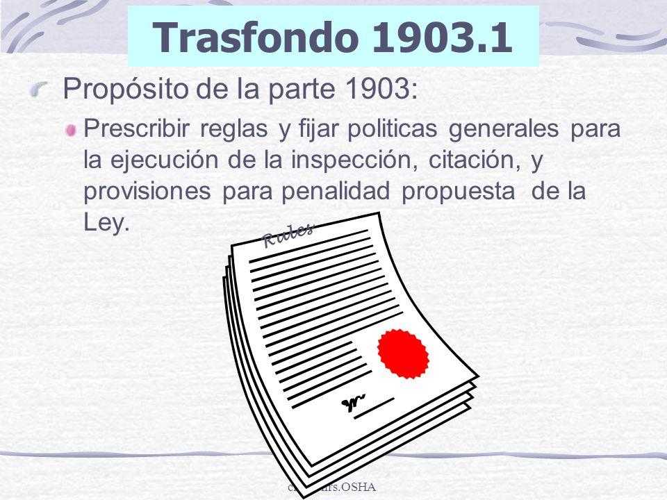 clv/30hrs.OSHA Propósito de la parte 1903: Prescribir reglas y fijar politicas generales para la ejecución de la inspección, citación, y provisiones p