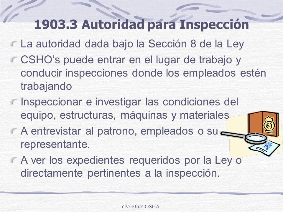 clv/30hrs.OSHA La autoridad dada bajo la Sección 8 de la Ley CSHOs puede entrar en el lugar de trabajo y conducir inspecciones donde los empleados est