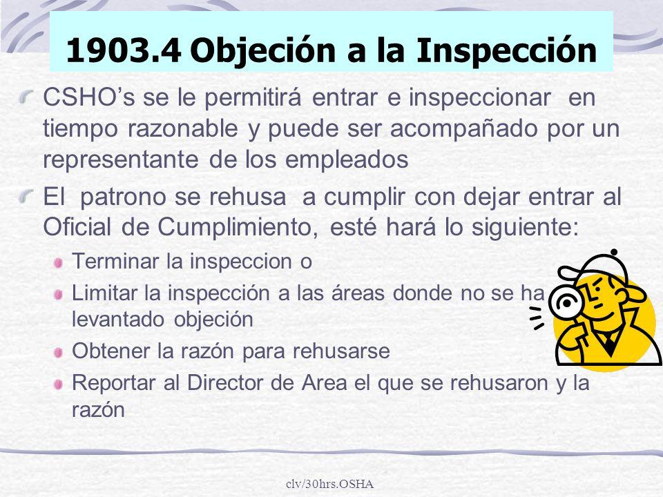 clv/30hrs.OSHA 1903.4 Objeción a la Inspección CSHOs se le permitirá entrar e inspeccionar en tiempo razonable y puede ser acompañado por un represent
