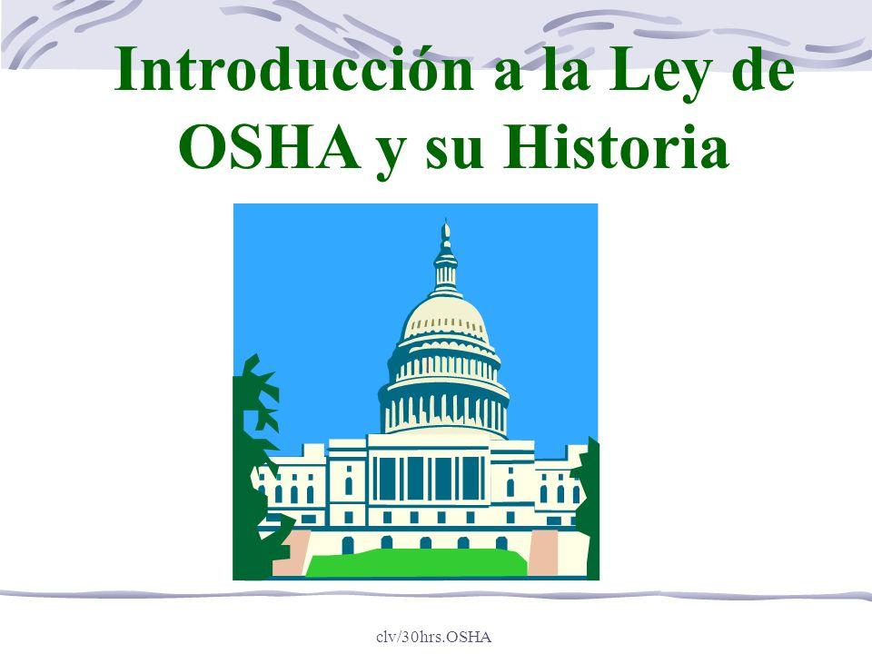 clv/30hrs.OSHA Aumento en Lesiones y Enfermedades Ocupacionales através de los años 60 Evidente necesidad para más protección uniforme y abarcadora de los trabajadores Aumento en la fuerza trabajadora de la nación.