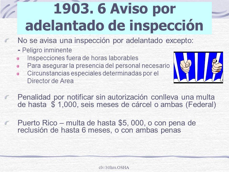clv/30hrs.OSHA 1903. 6 Aviso por adelantado de inspección No se avisa una inspección por adelantado excepto: - Peligro inminente Inspecciones fuera de
