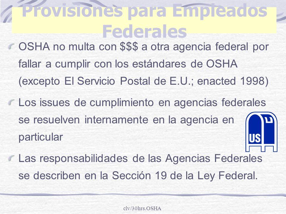 clv/30hrs.OSHA Provisiones para Empleados Federales OSHA no multa con $$$ a otra agencia federal por fallar a cumplir con los estándares de OSHA (exce