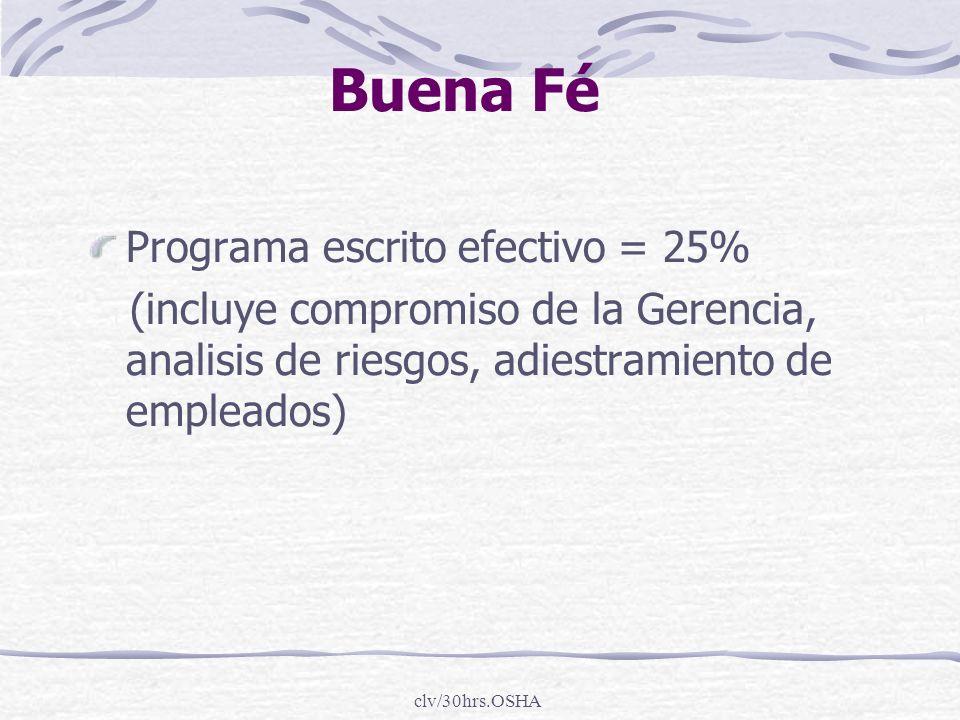 clv/30hrs.OSHA Buena Fé Programa escrito efectivo = 25% (incluye compromiso de la Gerencia, analisis de riesgos, adiestramiento de empleados)