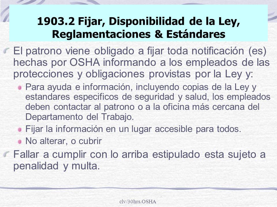 clv/30hrs.OSHA 1903.2 Fijar, Disponibilidad de la Ley, Reglamentaciones & Estándares El patrono viene obligado a fijar toda notificación (es) hechas p