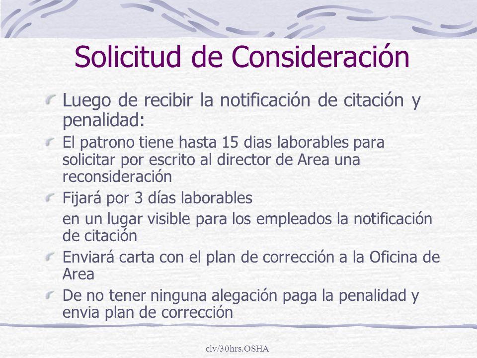clv/30hrs.OSHA Solicitud de Consideración Luego de recibir la notificación de citación y penalidad: El patrono tiene hasta 15 dias laborables para sol