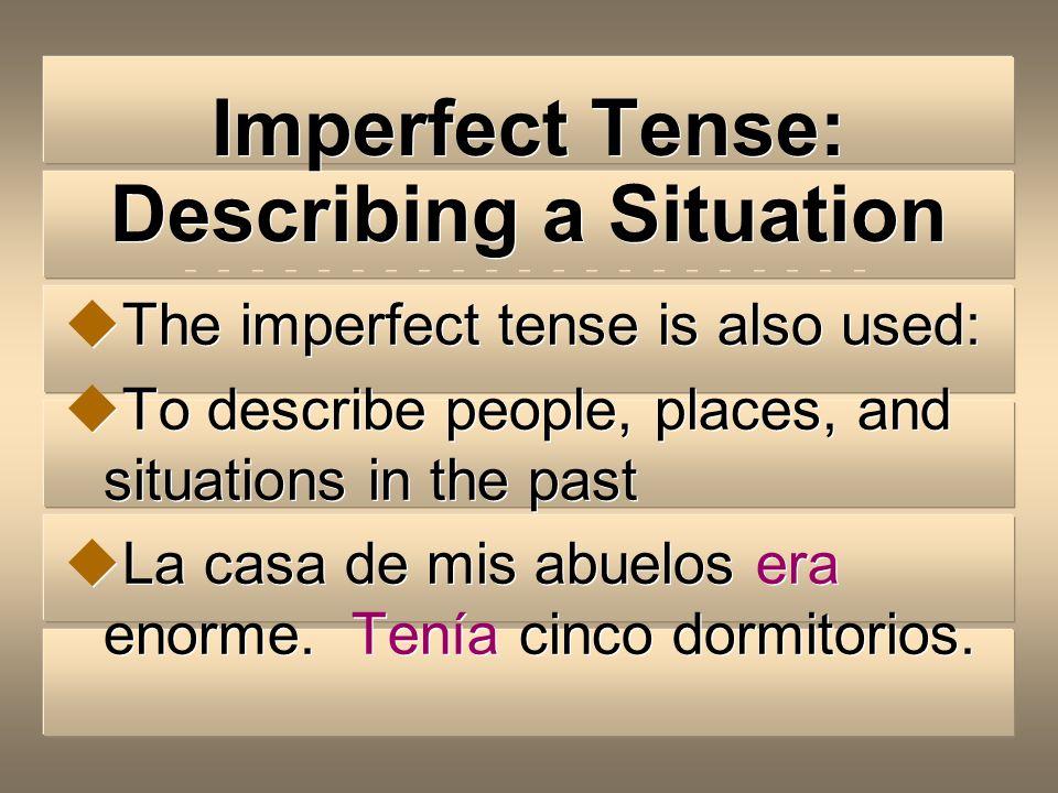The Imperfect Tense: Describing a Situation Imperfecto describiendo una situación