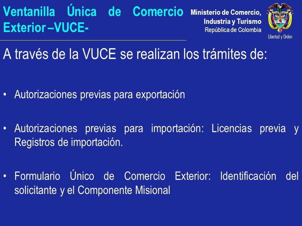 Ministerio de Comercio, Industria y Turismo República de Colombia Ventanilla Única de Comercio Exterior –VUCE- A través de la VUCE se realizan los trá