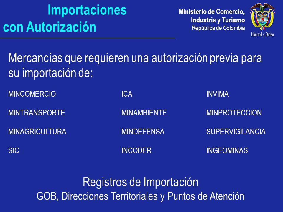 Ministerio de Comercio, Industria y Turismo República de Colombia Importaciones con Autorización Mercancías que requieren una autorización previa para
