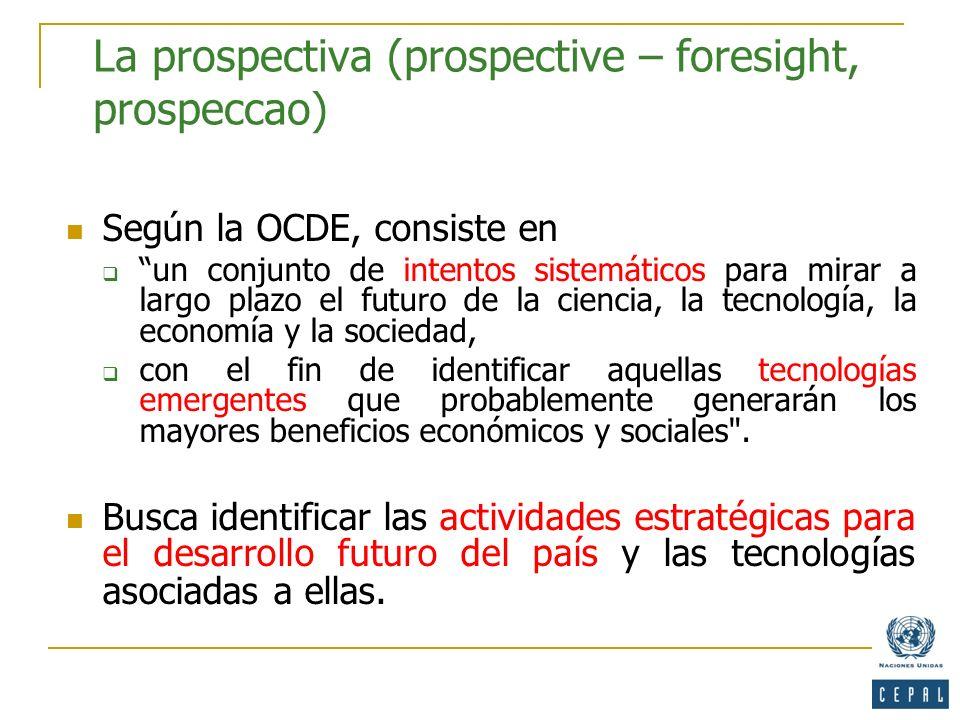 La prospectiva (prospective – foresight, prospeccao) Según la OCDE, consiste en un conjunto de intentos sistemáticos para mirar a largo plazo el futur