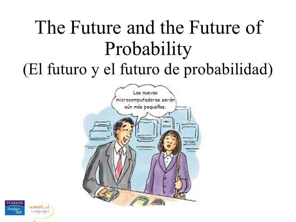 The Future and the Future of Probability (El futuro y el futuro de probabilidad) Las nuevas microcomputadoras serán aún más pequeñas.