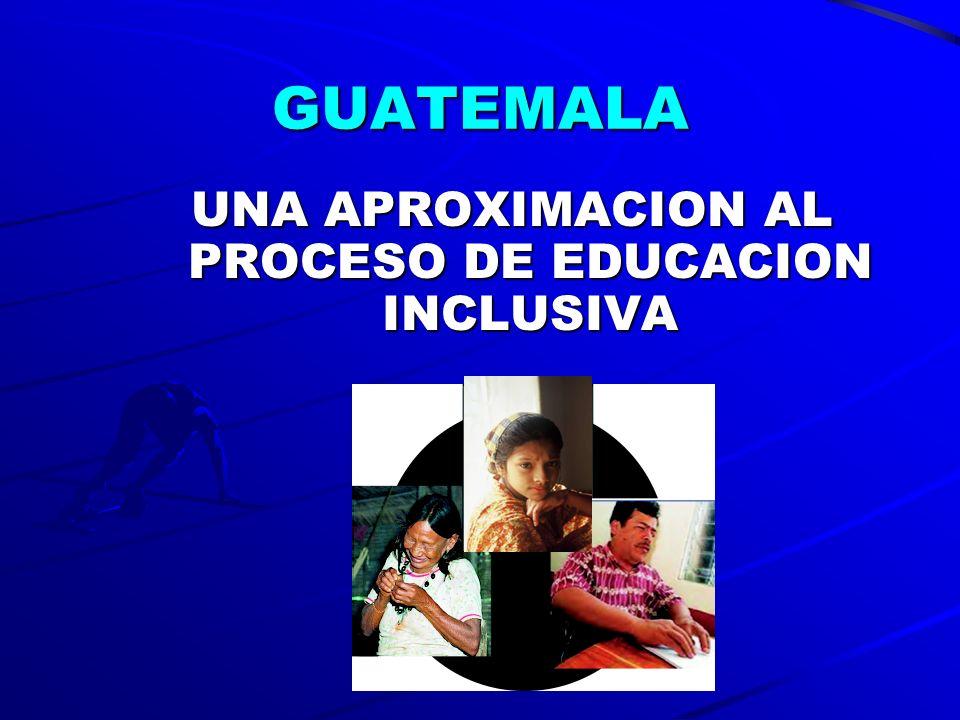 GUATEMALA UNA APROXIMACION AL PROCESO DE EDUCACION INCLUSIVA Nicaragua, mayo 2004 Nicaragua, mayo 2004