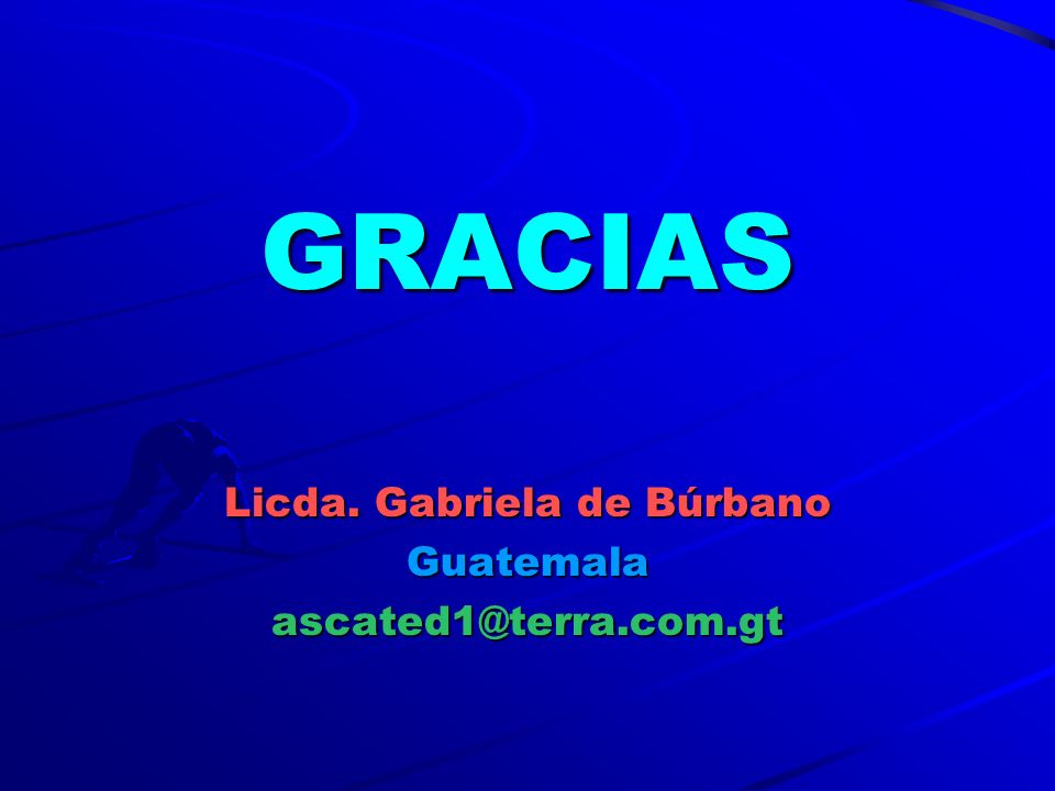 GRACIAS Licda. Gabriela de Búrbano Guatemalaascated1@terra.com.gt