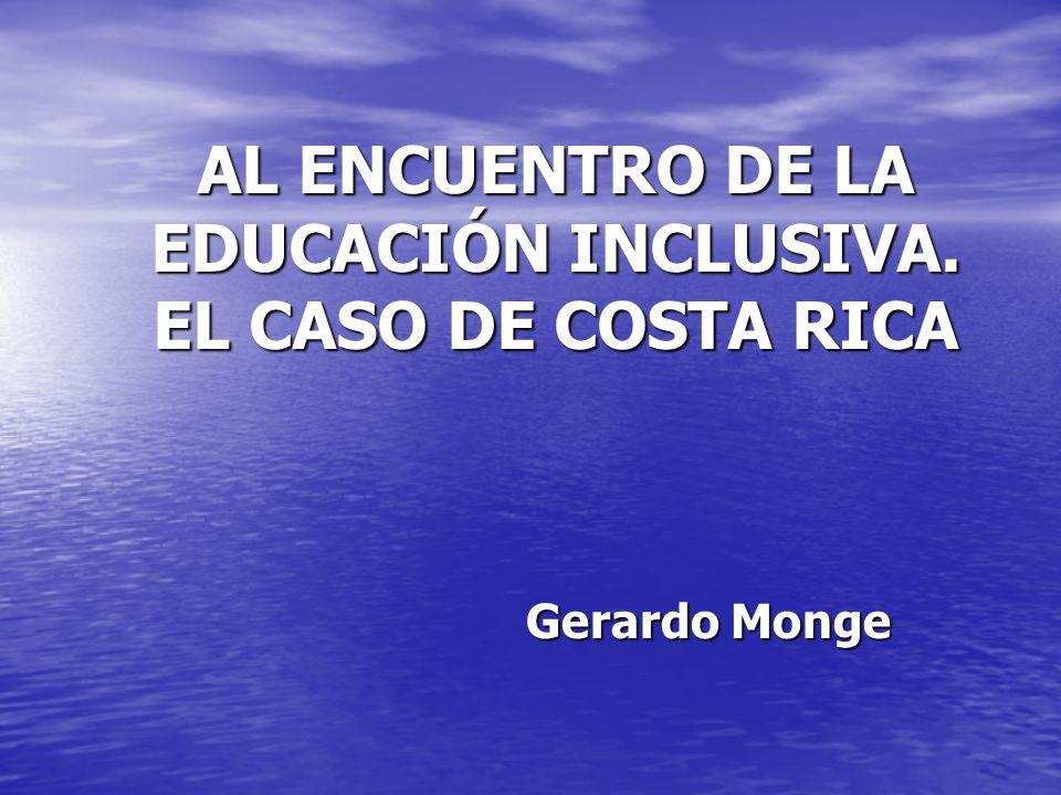AL ENCUENTRO DE LA EDUCACIÓN INCLUSIVA. EL CASO DE COSTA RICA Gerardo Monge
