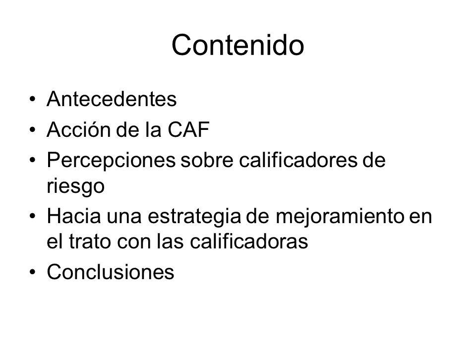 Contenido Antecedentes Acción de la CAF Percepciones sobre calificadores de riesgo Hacia una estrategia de mejoramiento en el trato con las calificadoras Conclusiones
