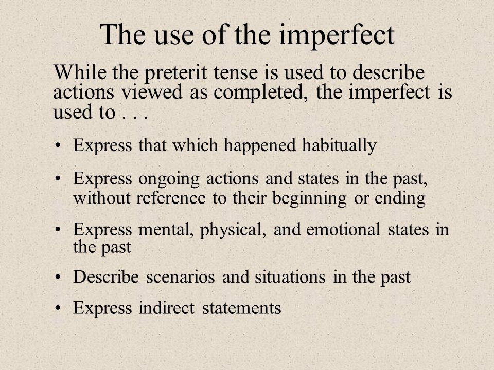 While the preterit tense is used to describe actions viewed as completed, the imperfect is used to... Express ongoing actions and states in the past,