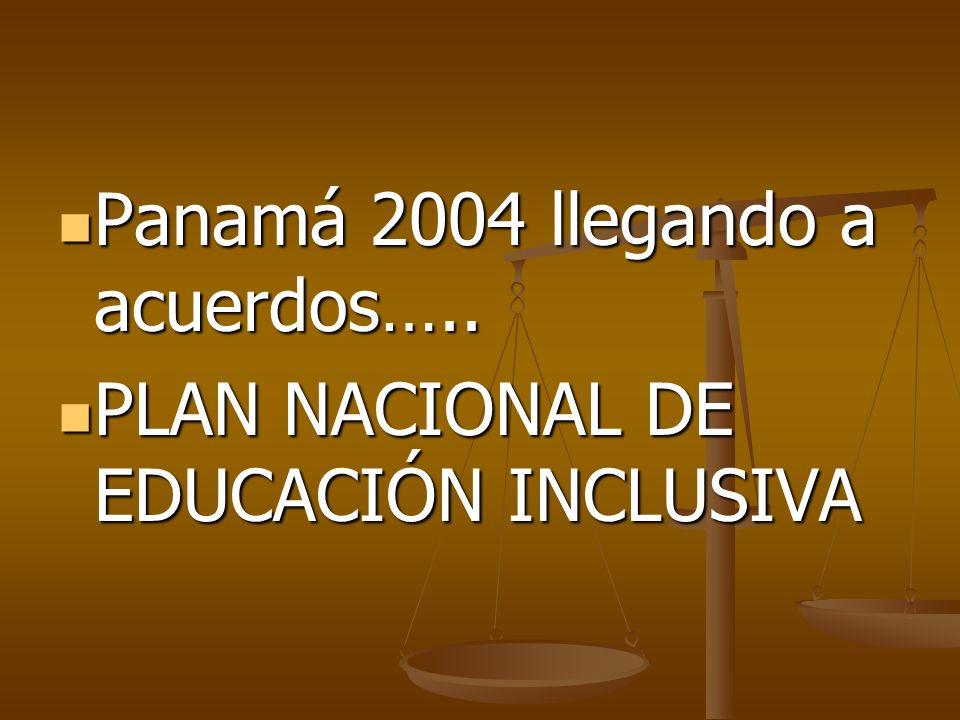 Panamá 2004 llegando a acuerdos….. Panamá 2004 llegando a acuerdos….. PLAN NACIONAL DE EDUCACIÓN INCLUSIVA PLAN NACIONAL DE EDUCACIÓN INCLUSIVA