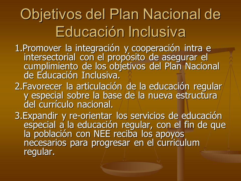 Objetivos del Plan Nacional de Educación Inclusiva 1.Promover la integración y cooperación intra e intersectorial con el propósito de asegurar el cump