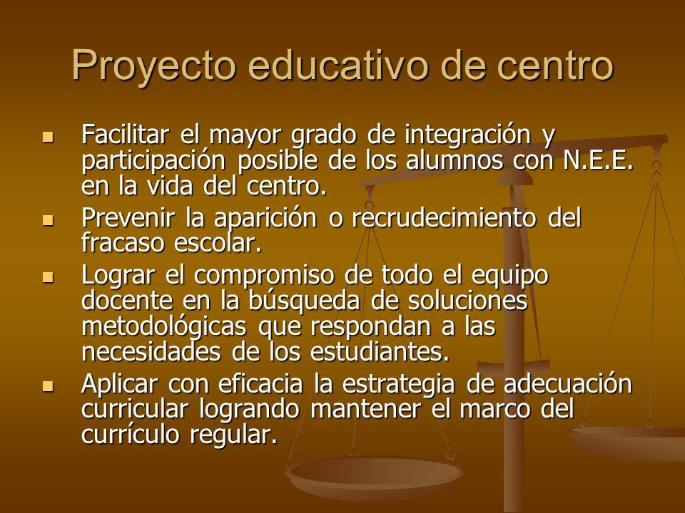 Proyecto educativo de centro Facilitar el mayor grado de integración y participación posible de los alumnos con N.E.E. en la vida del centro. Facilita