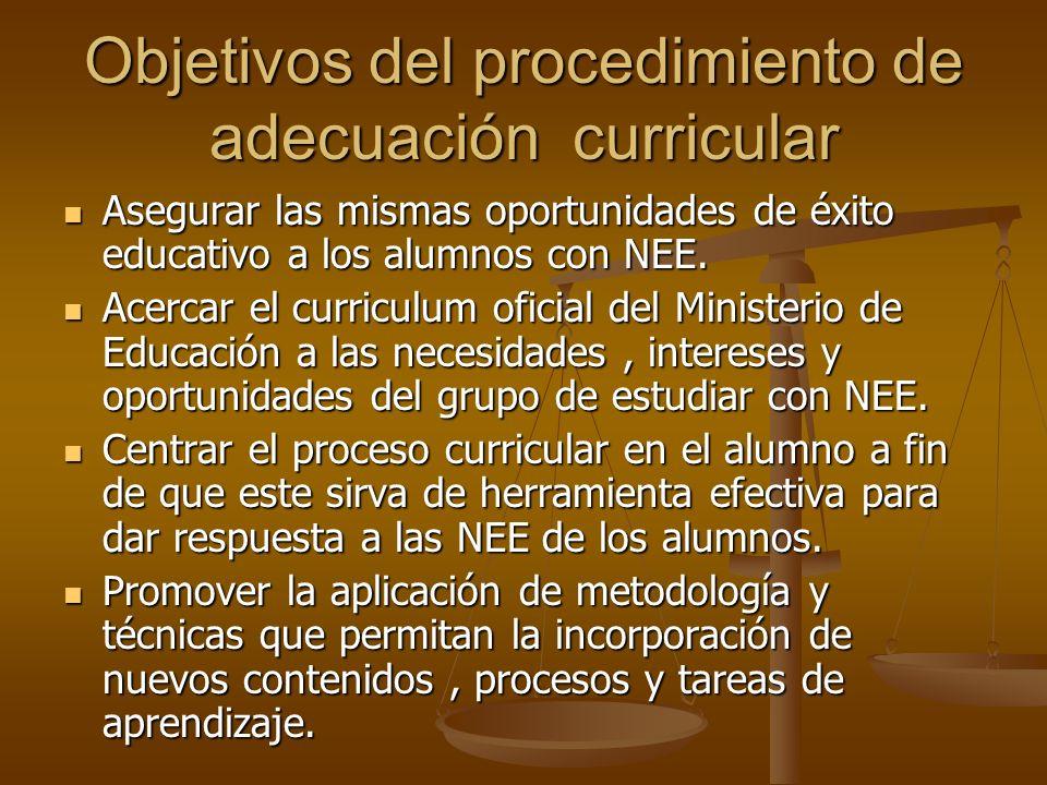Objetivos del procedimiento de adecuación curricular Asegurar las mismas oportunidades de éxito educativo a los alumnos con NEE. Asegurar las mismas o