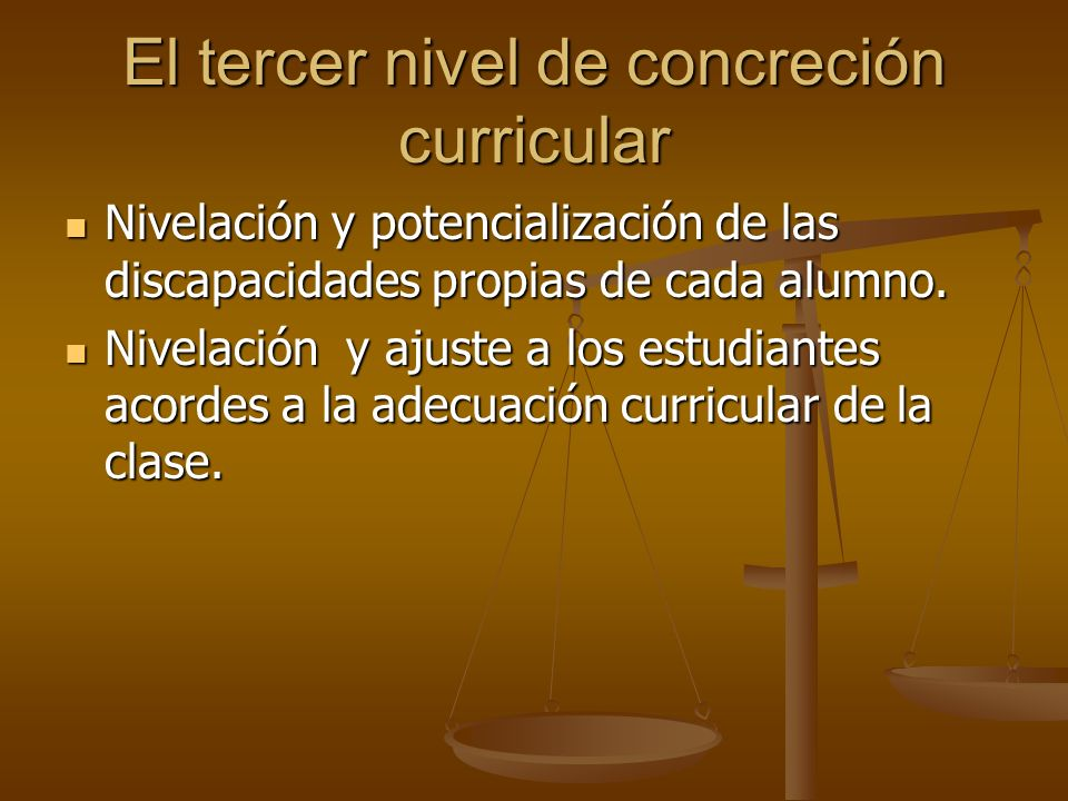 El tercer nivel de concreción curricular Nivelación y potencialización de las discapacidades propias de cada alumno. Nivelación y potencialización de