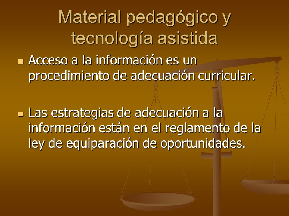 Material pedagógico y tecnología asistida Acceso a la información es un procedimiento de adecuación curricular. Acceso a la información es un procedim