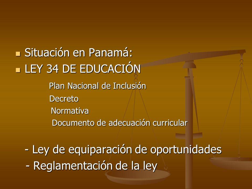 Situación en Panamá: Situación en Panamá: LEY 34 DE EDUCACIÓN LEY 34 DE EDUCACIÓN Plan Nacional de Inclusión Plan Nacional de Inclusión Decreto Decret