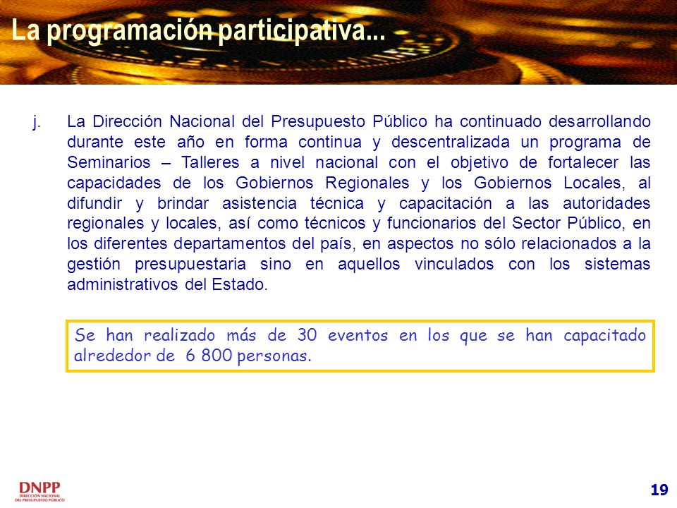 19 La programación participativa... j.La Dirección Nacional del Presupuesto Público ha continuado desarrollando durante este año en forma continua y d