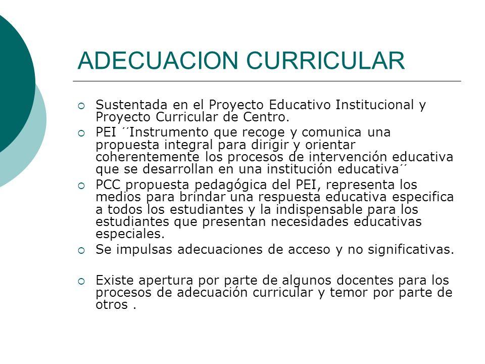 ADECUACION CURRICULAR Sustentada en el Proyecto Educativo Institucional y Proyecto Curricular de Centro. PEI ´´Instrumento que recoge y comunica una p