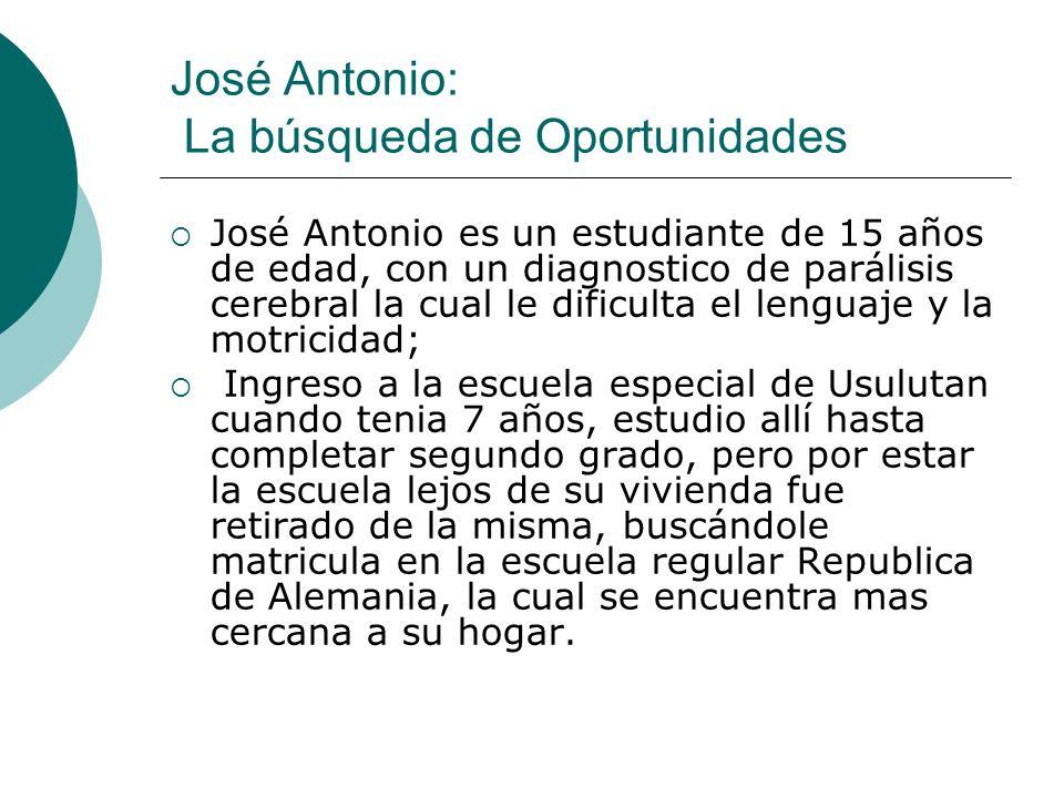 José Antonio: La búsqueda de Oportunidades José Antonio es un estudiante de 15 años de edad, con un diagnostico de parálisis cerebral la cual le dific