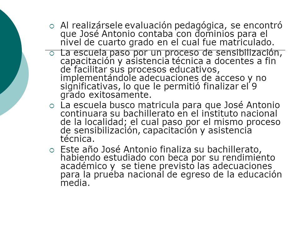 Al realizársele evaluación pedagógica, se encontró que José Antonio contaba con dominios para el nivel de cuarto grado en el cual fue matriculado. La