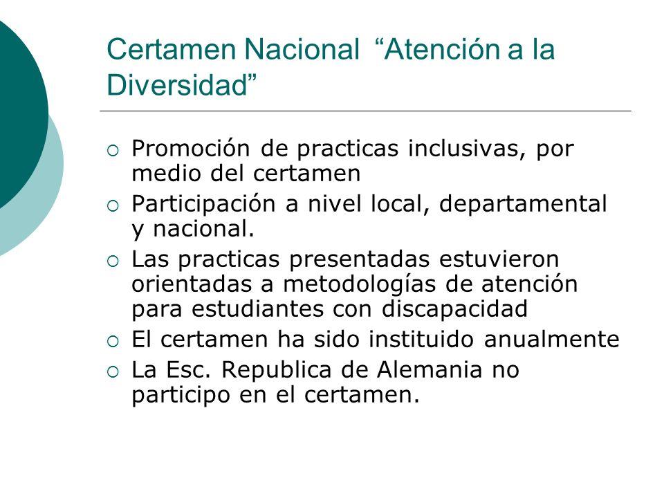 Certamen Nacional Atención a la Diversidad Promoción de practicas inclusivas, por medio del certamen Participación a nivel local, departamental y nacional.