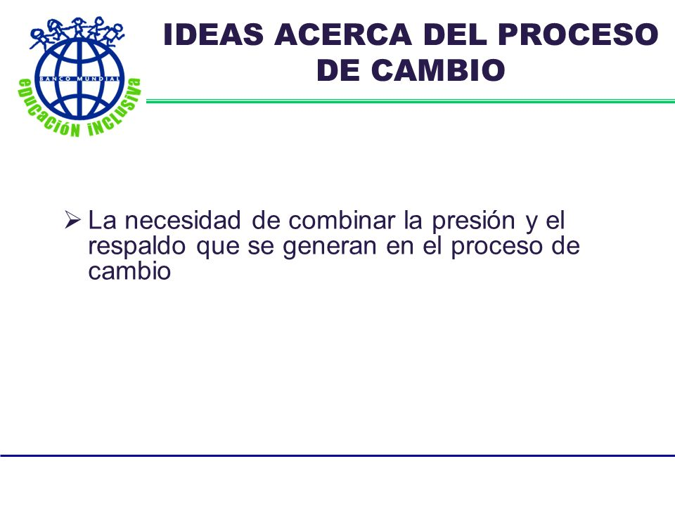 IDEAS ACERCA DEL PROCESO DE CAMBIO La necesidad de combinar la presión y el respaldo que se generan en el proceso de cambio