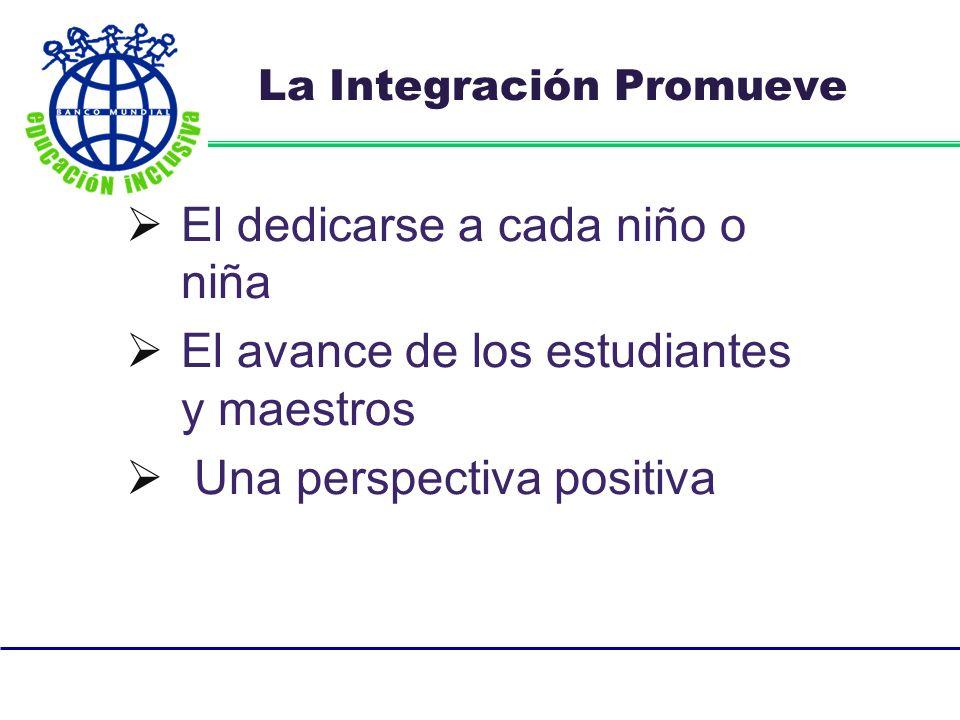 La Integración Promueve El dedicarse a cada niño o niña El avance de los estudiantes y maestros Una perspectiva positiva