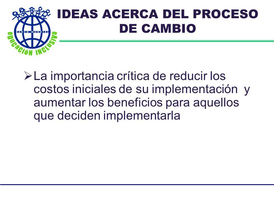 IDEAS ACERCA DEL PROCESO DE CAMBIO La importancia crítica de reducir los costos iniciales de su implementación y aumentar los beneficios para aquellos que deciden implementarla