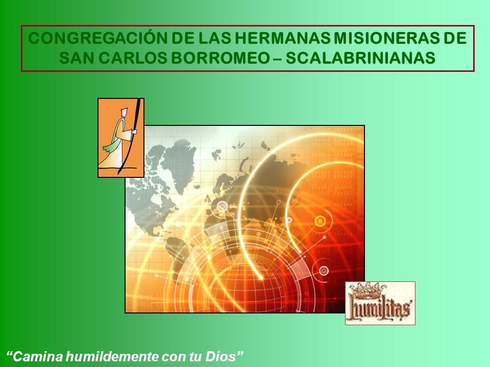 CONGREGACIÓN DE LAS HERMANAS MISIONERAS DE SAN CARLOS BORROMEO – SCALABRINIANAS Camina humildemente con tu Dios