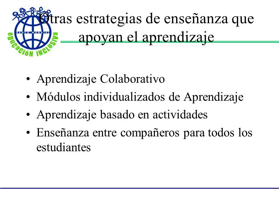 Otras estrategias de enseñanza que apoyan el aprendizaje Aprendizaje Colaborativo Módulos individualizados de Aprendizaje Aprendizaje basado en actividades Enseñanza entre compañeros para todos los estudiantes