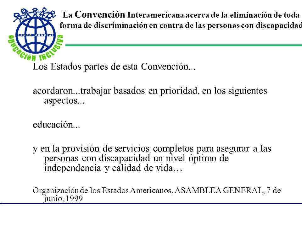 La Convención Interamericana acerca de la eliminación de toda forma de discriminación en contra de las personas con discapacidad Los Estados partes de esta Convención...