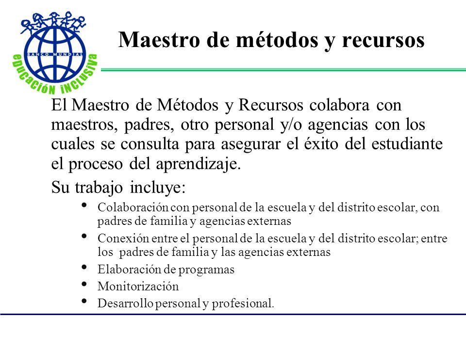 Maestro de métodos y recursos El Maestro de Métodos y Recursos colabora con maestros, padres, otro personal y/o agencias con los cuales se consulta pa