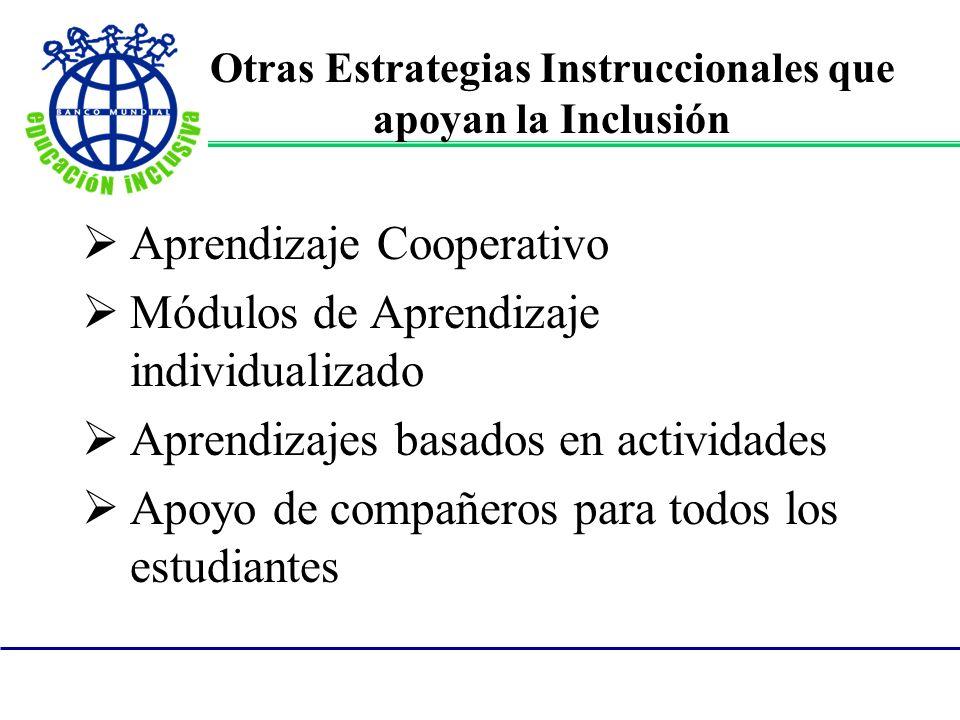 Otras Estrategias Instruccionales que apoyan la Inclusión Aprendizaje Cooperativo Módulos de Aprendizaje individualizado Aprendizajes basados en activ