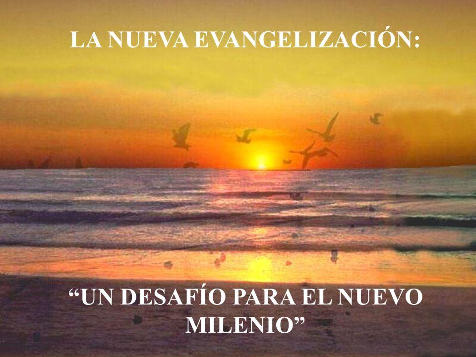 LA NUEVA EVANGELIZACIÓN: UN DESAFÍO PARA EL NUEVO MILENIO
