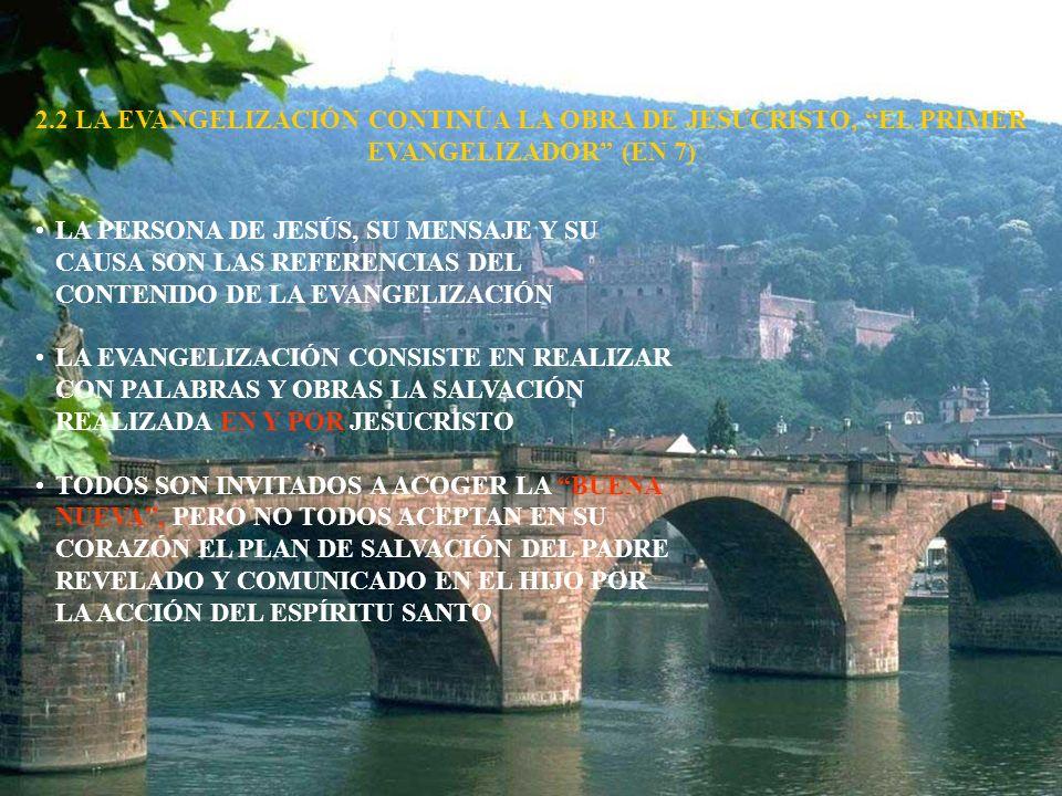 2.2 LA EVANGELIZACIÓN CONTINÚA LA OBRA DE JESUCRISTO, EL PRIMER EVANGELIZADOR (EN 7) LA PERSONA DE JESÚS, SU MENSAJE Y SU CAUSA SON LAS REFERENCIAS DE